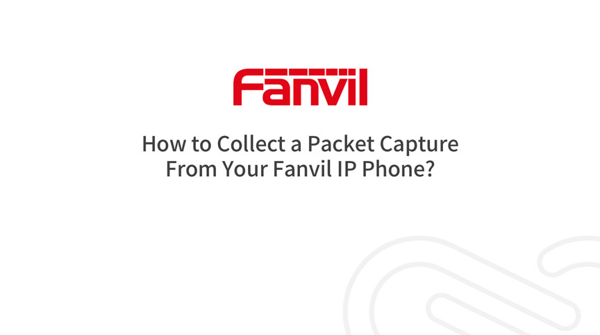 How to Collect a Packet Capture from Your Fanvil IP Phone?