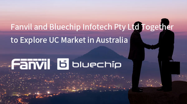 Fanvil and Bluechip Infotech Pty Ltd Together to Explore UC Market in Australia